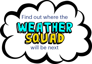 Find out where the Weather Squad will be next